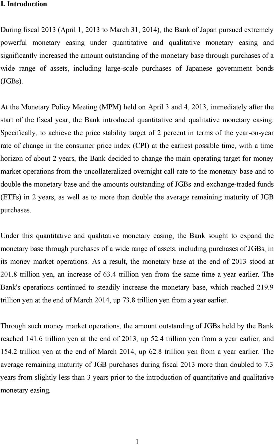 At the Monetary Policy Meeting (MPM) held on April 3 and 4, 2013, immediately after the start of the fiscal year, the Bank introduced quantitative and qualitative monetary easing.
