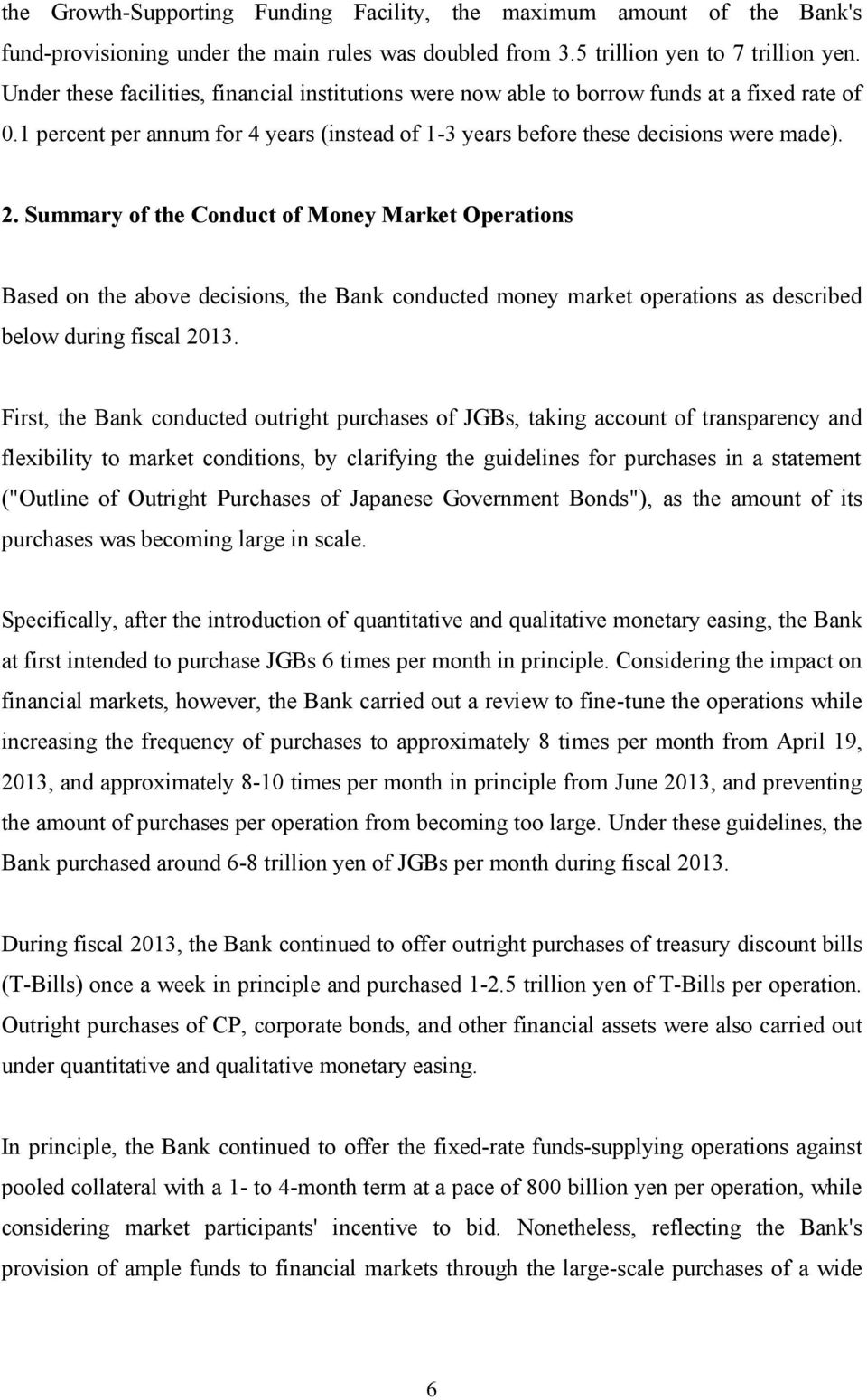 Summary of the Conduct of Money Market Operations Based on the above decisions, the Bank conducted money market operations as described below during fiscal 2013.