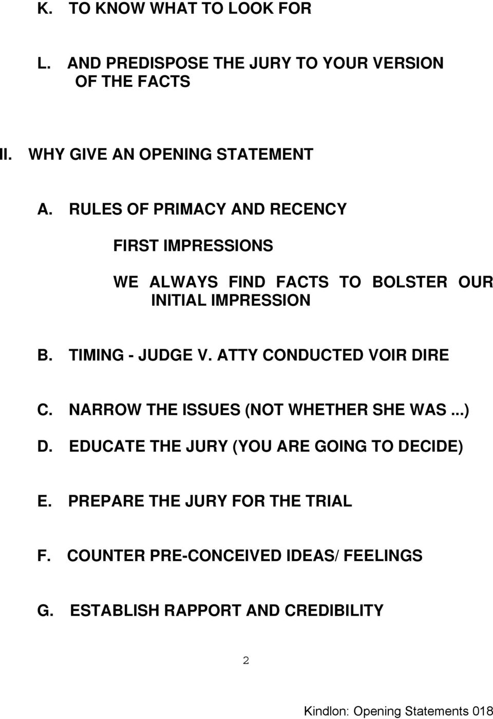ATTY CONDUCTED VOIR DIRE C. NARROW THE ISSUES (NOT WHETHER SHE WAS...) D. EDUCATE THE JURY (YOU ARE GOING TO DECIDE) E.