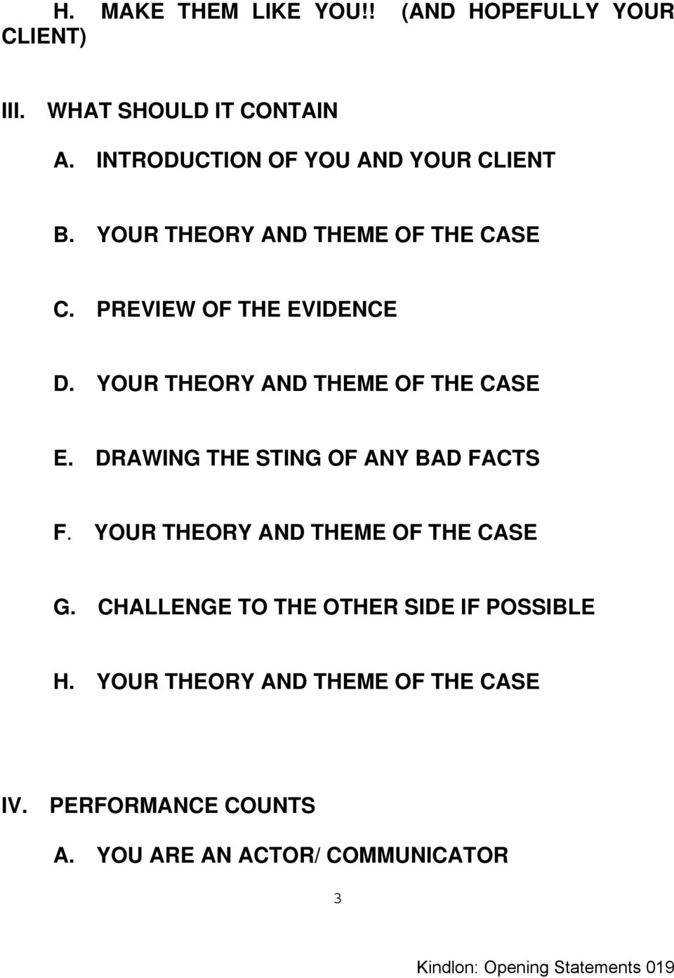 YOUR THEORY AND THEME OF THE CASE E. DRAWING THE STING OF ANY BAD FACTS F. YOUR THEORY AND THEME OF THE CASE G.