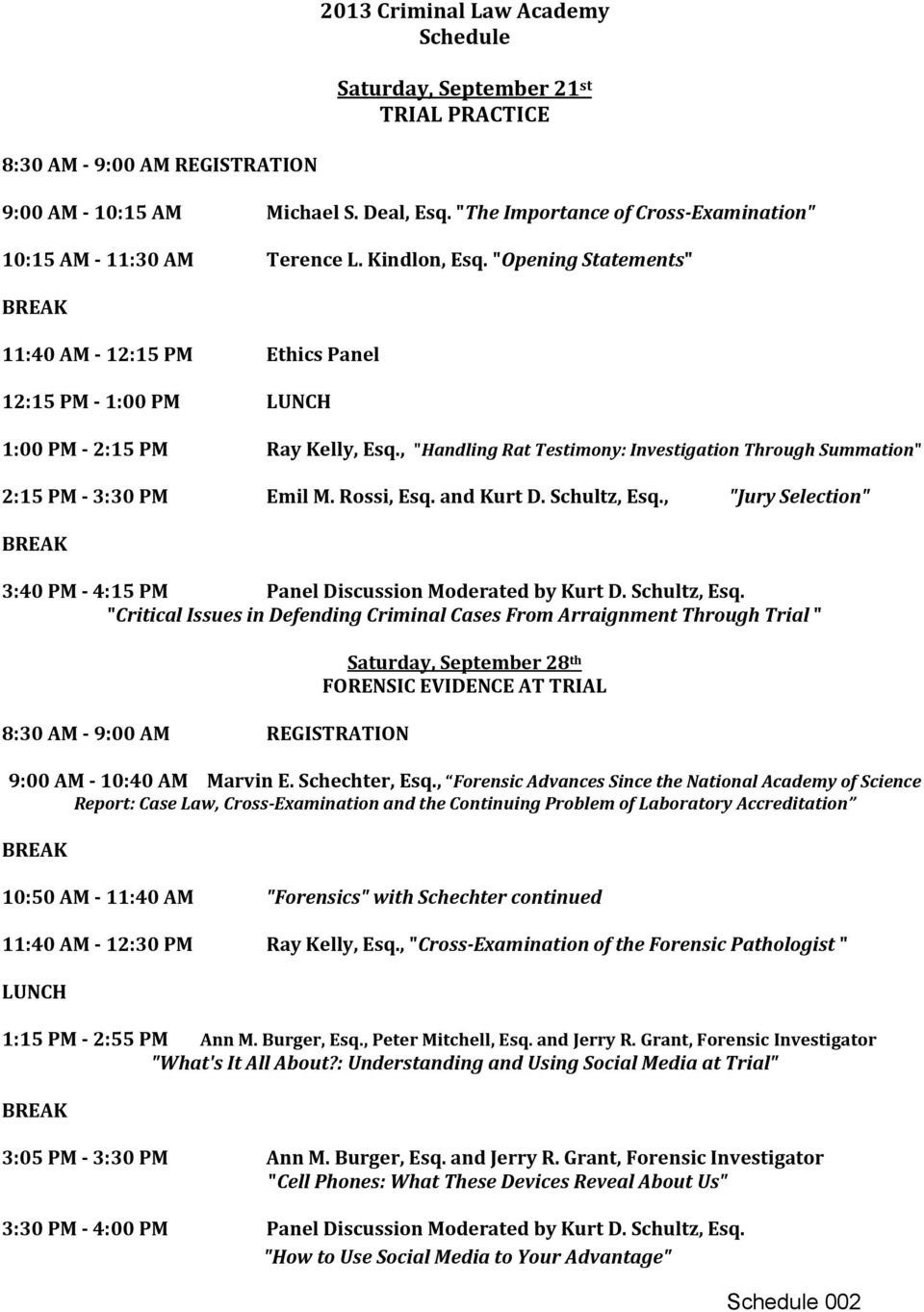 ", ""Handling Rat Testimony: Investigation Through Summation"" 2:15 PM 3:30 PM Emil M. Rossi, Esq. and Kurt D. Schultz, Esq., ""Jury Selection"" BREAK 3:40 PM 4:15 PM Panel Discussion Moderated by Kurt D."
