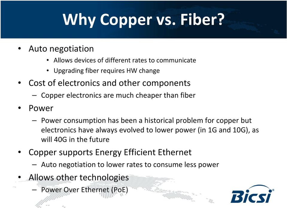 other components Copper electronics are much cheaper than fiber Power Power consumption has been a historical problem for copper