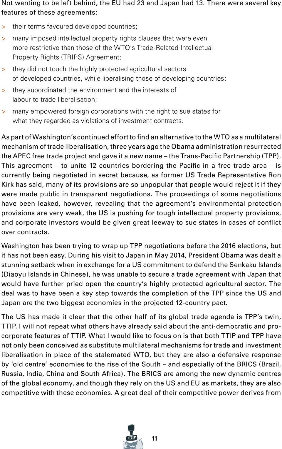 WTO s Trade-Related Intellectual Property Rights (TRIPS) Agreement; > they did not touch the highly protected agricultural sectors of developed countries, while liberalising those of developing
