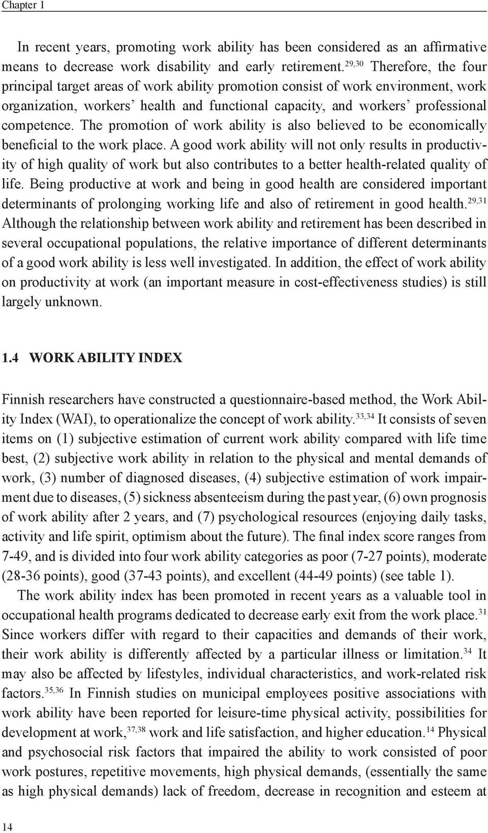 The promotion of work ability is also believed to be economically beneficial to the work place.