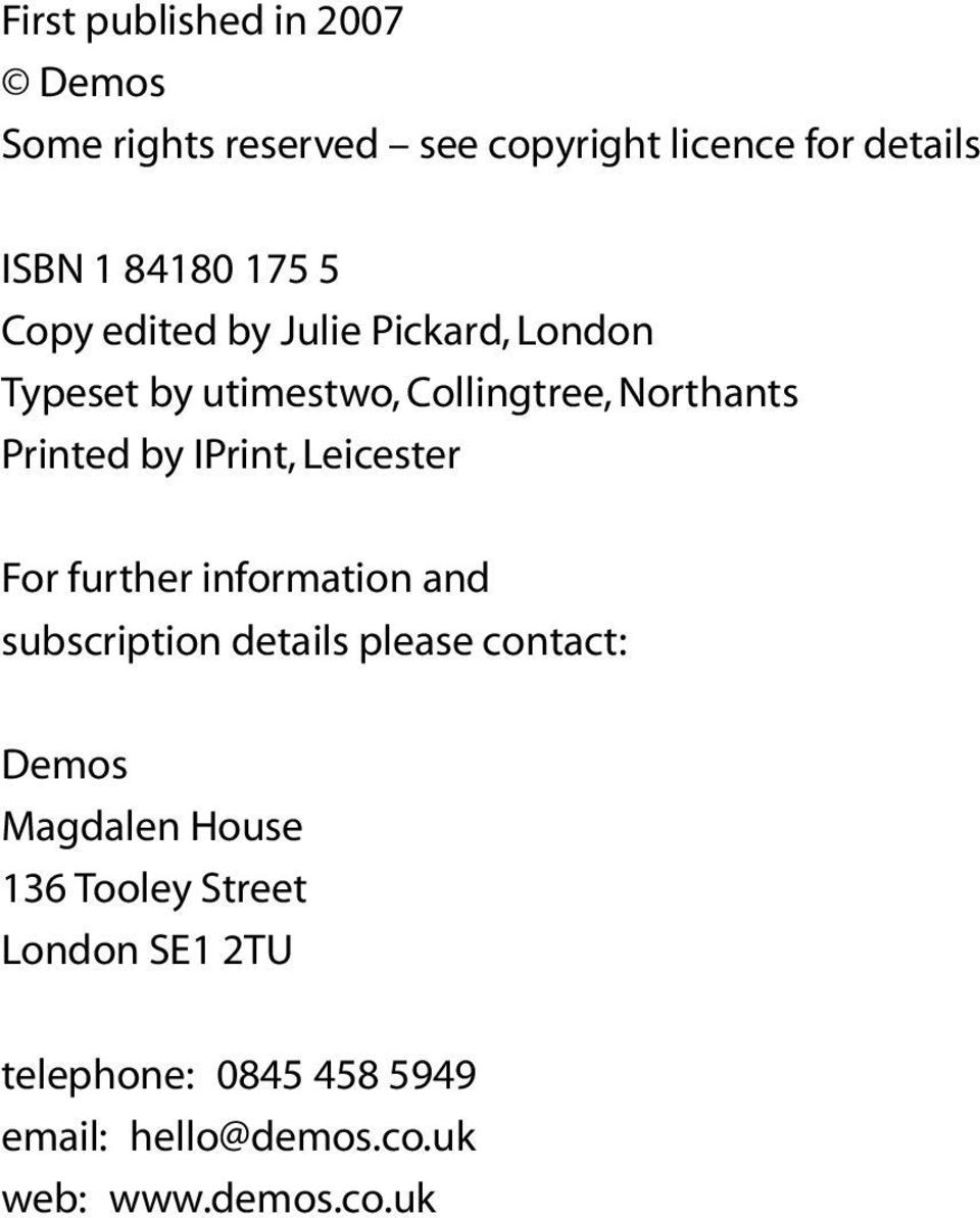 IPrint, Leicester For further information and subscription details please contact: Demos Magdalen
