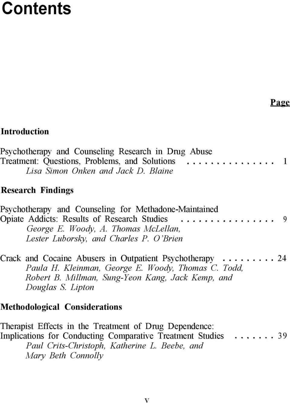 Thomas McLellan, Lester Luborsky, and Charles P. O Brien Crack and Cocaine Abusers in Outpatient Psychotherapy 24 Paula H. Kleinman, George E. Woody, Thomas C. Todd, Robert B.