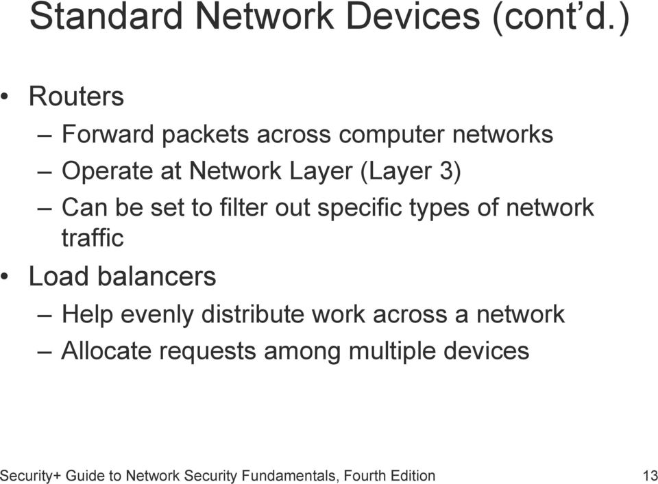 Can be set to filter out specific types of network traffic Load balancers Help evenly