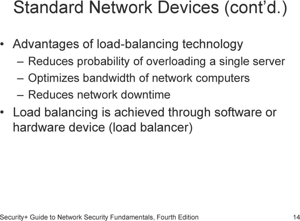 single server Optimizes bandwidth of network computers Reduces network downtime Load