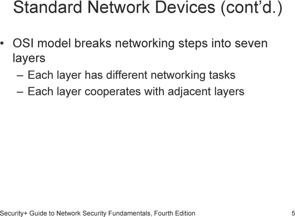 layer has different networking tasks Each layer cooperates