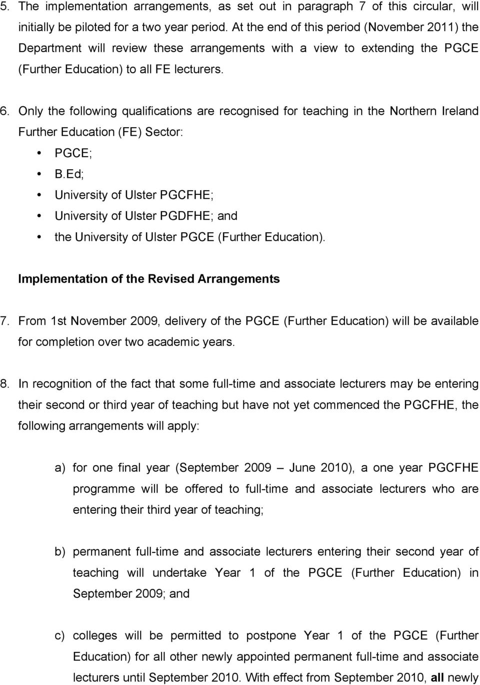 Only the following qualifications are recognised for teaching in the Northern Ireland Further Education (FE) Sector: PGCE; B.