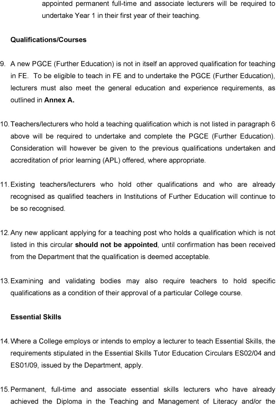 To be eligible to teach in FE and to undertake the PGCE (Further Education), lecturers must also meet the general education and experience requirements, as outlined in Annex A. 10.
