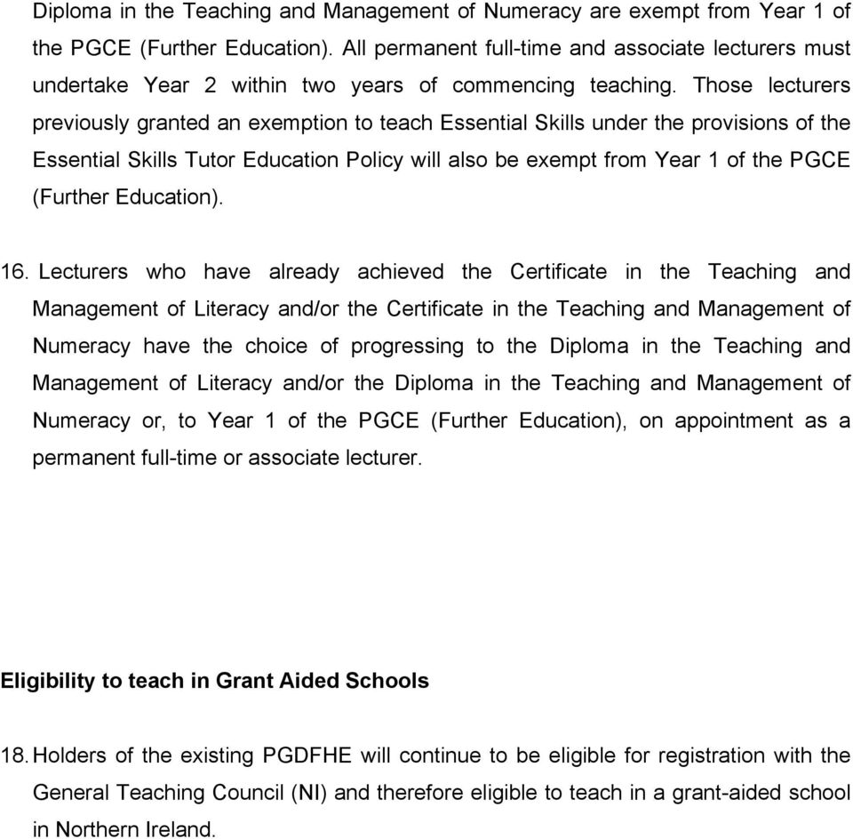 Those lecturers previously granted an exemption to teach Essential Skills under the provisions of the Essential Skills Tutor Education Policy will also be exempt from Year 1 of the PGCE (Further