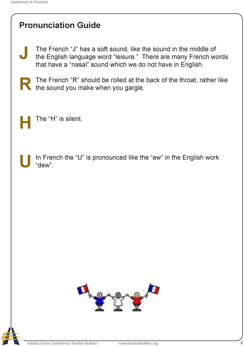 French R should be rolled at the back of the throat, rather like the sound you make when you gargle.