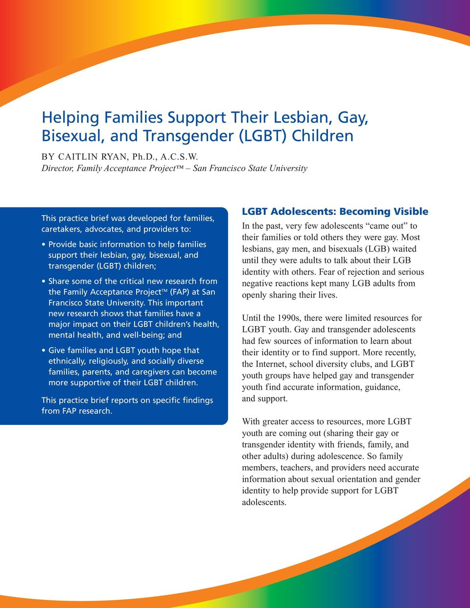 support their lesbian, gay, bisexual, and transgender (LGBT) children; Share some of the critical new research from the Family Acceptance Project TM (FAP) at San Francisco State University.