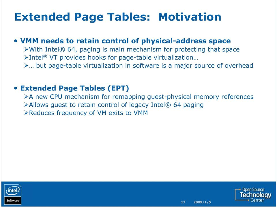 virtualization in software is a major source of overhead Extended Page Tables (EPT) A new CPU mechanism for remapping