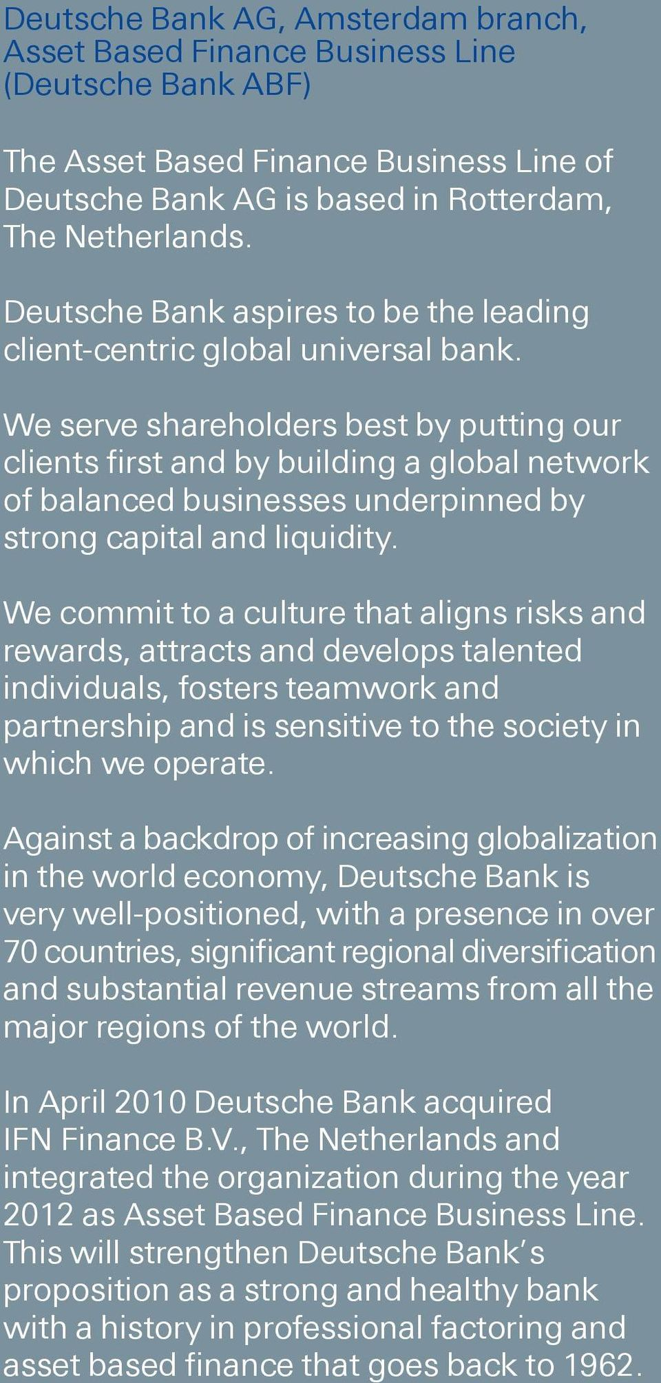 We serve shareholders best by putting our clients first and by building a global network of balanced businesses underpinned by strong capital and liquidity.
