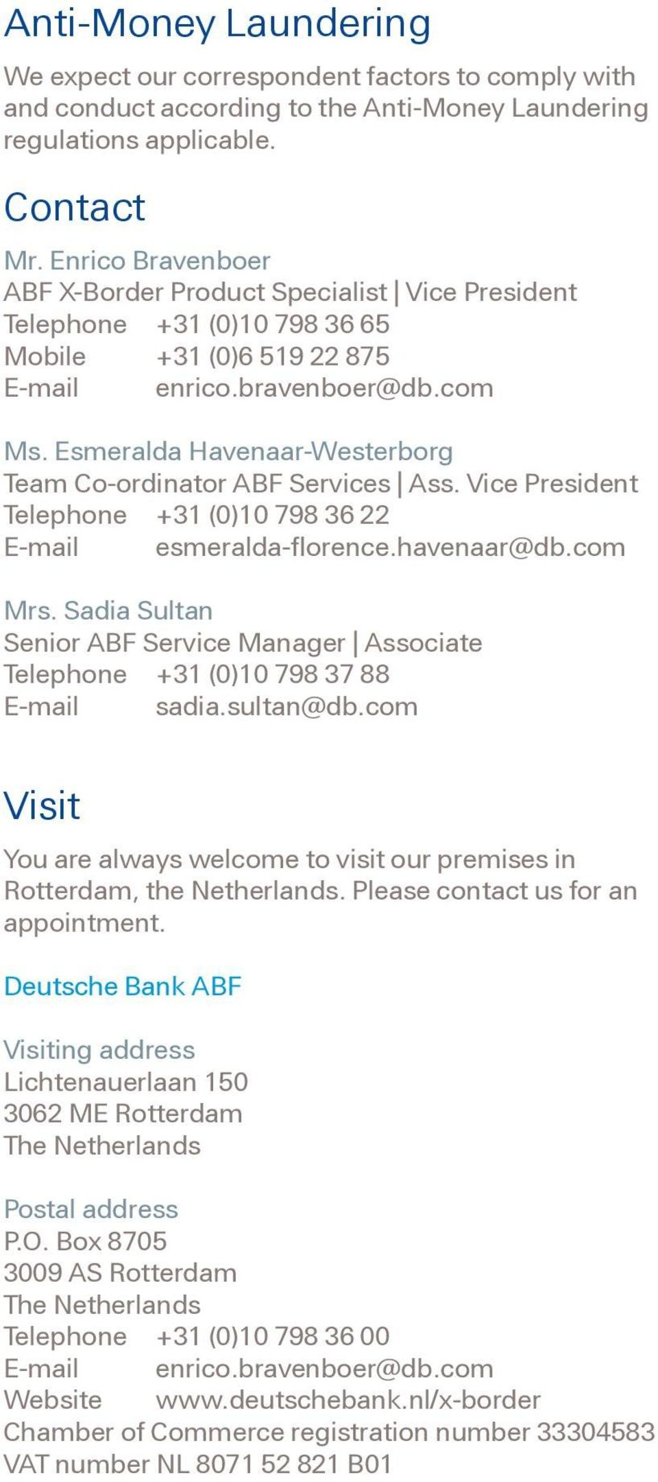 Esmeralda Havenaar-Westerborg Team Co-ordinator ABF Services Ass. Vice President Telephone +31 (0)10 798 36 22 E-mail esmeralda-florence.havenaar@db.com Mrs.