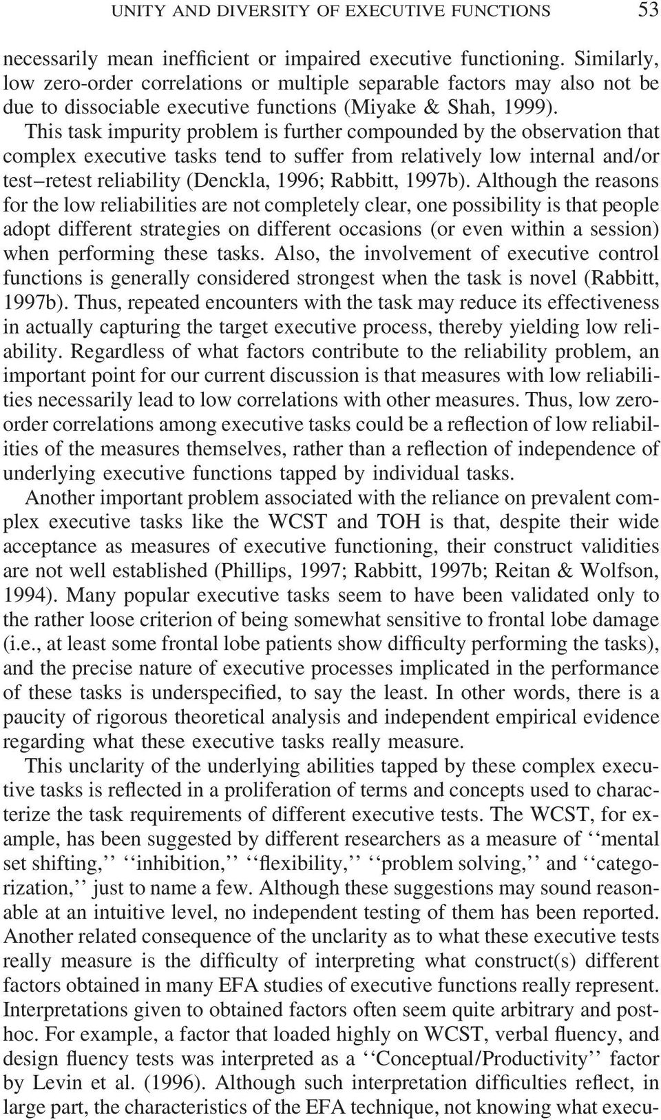 This task impurity problem is further compounded by the observation that complex executive tasks tend to suffer from relatively low internal and/or test retest reliability (Denckla, 1996; Rabbitt,