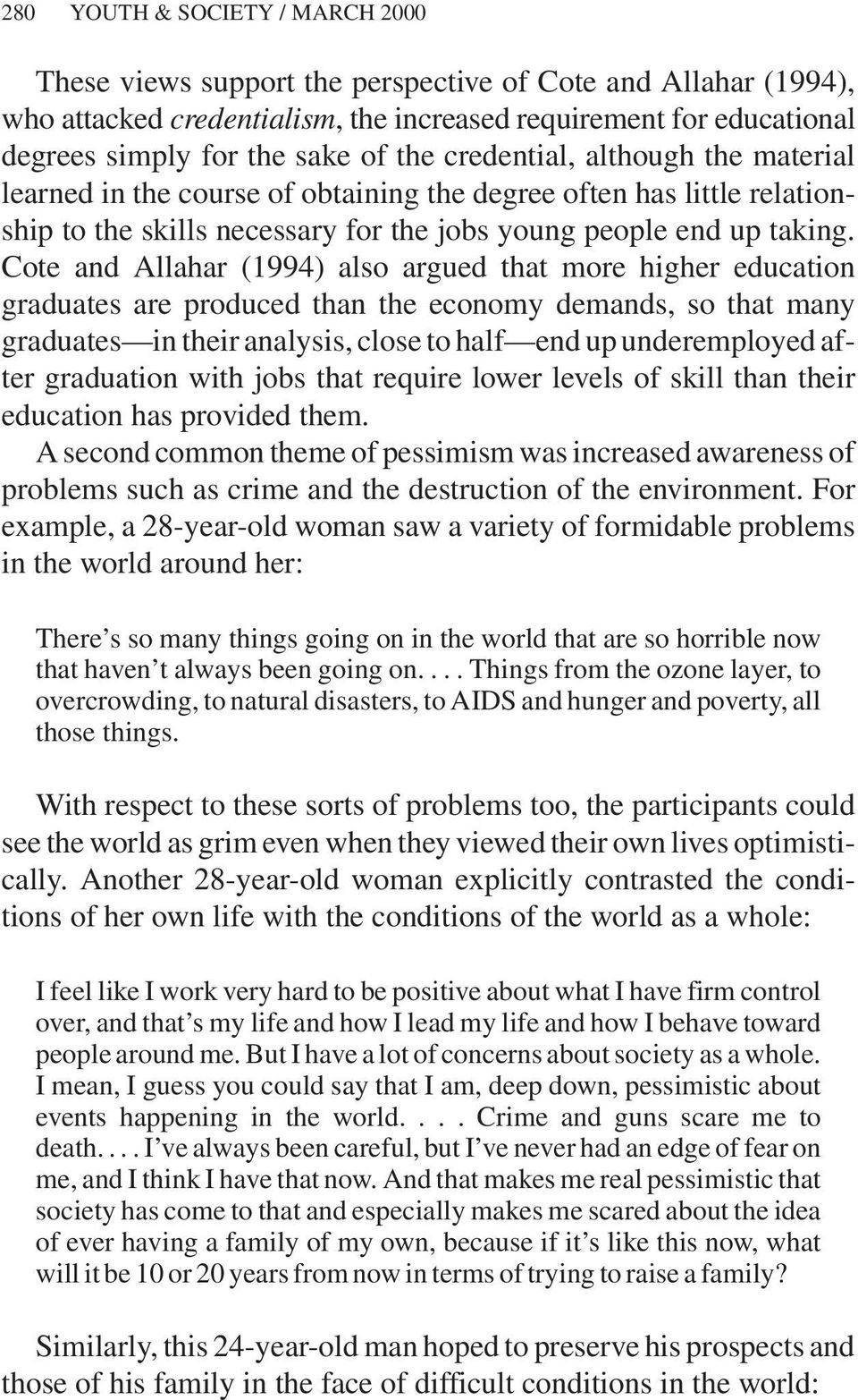 Cote and Allahar (1994) also argued that more higher education graduates are produced than the economy demands, so that many graduates in their analysis, close to half end up underemployed after