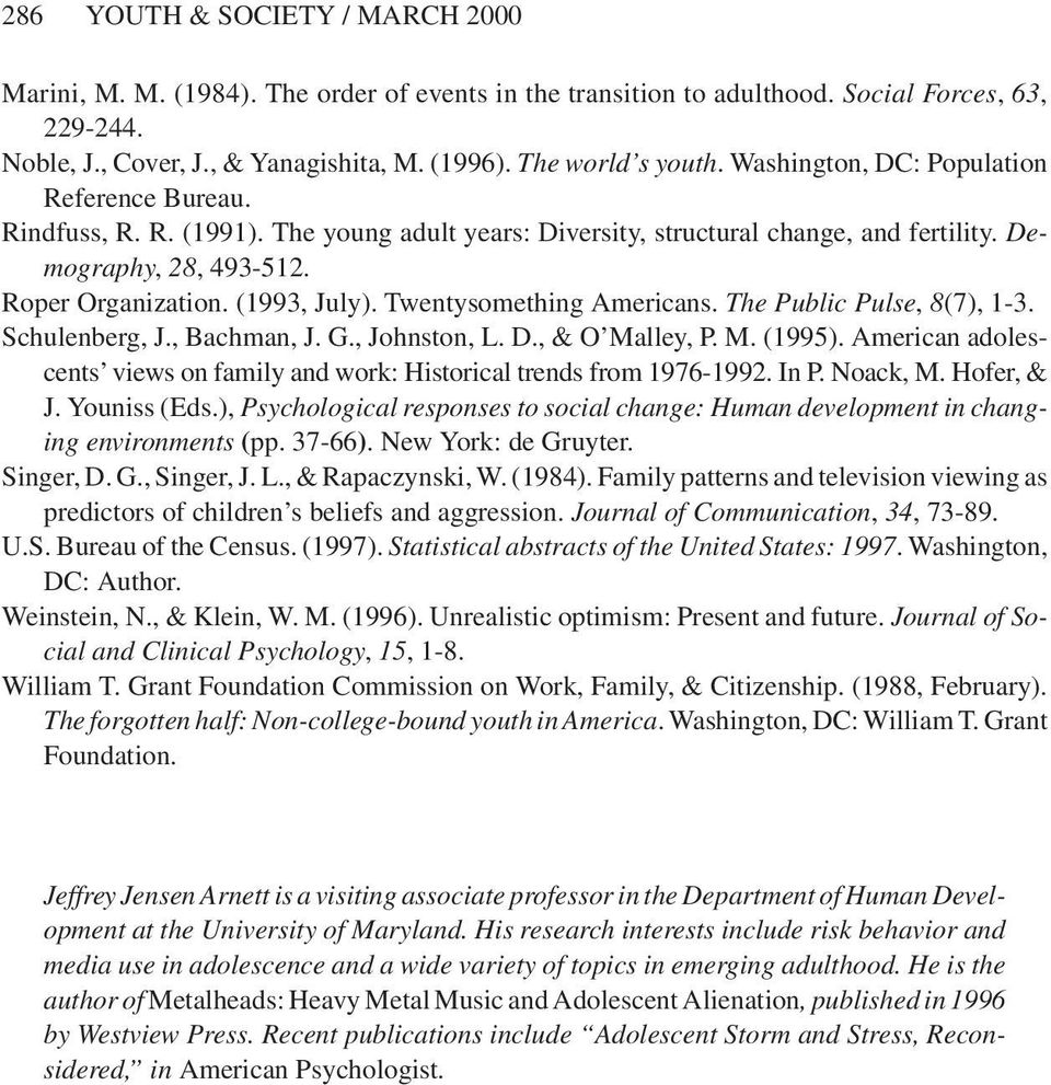 (1993, July). Twentysomething Americans. The Public Pulse, 8(7), 1-3. Schulenberg, J., Bachman, J. G., Johnston, L. D., & O Malley, P. M. (1995).
