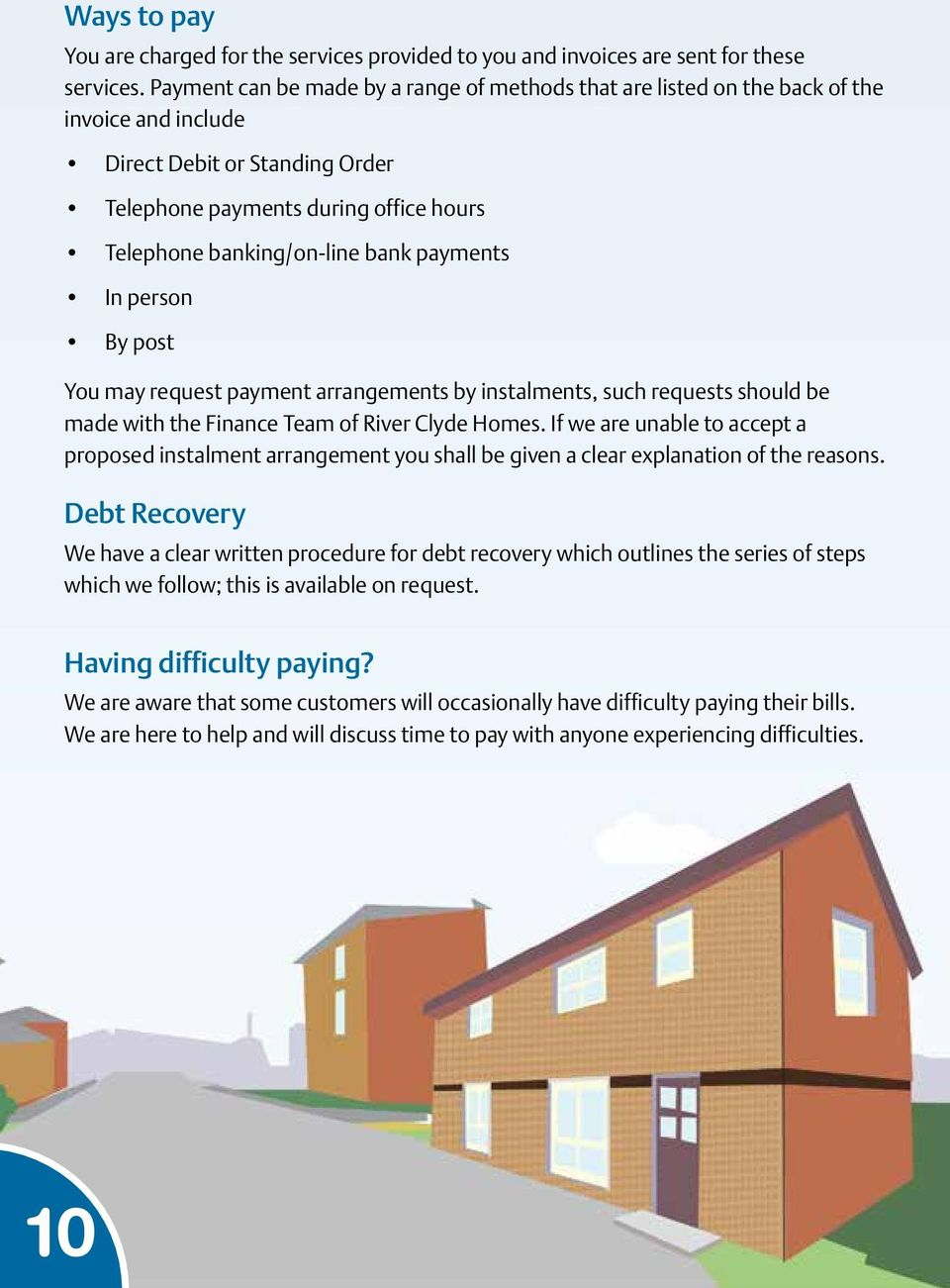 payments In person By post You may request payment arrangements by instalments, such requests should be made with the Finance Team of River Clyde Homes.