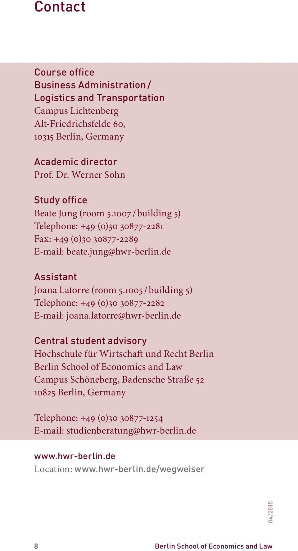 1005 / building 5) Telephone: +49 (0)30 30877-2282 E-mail: joana.latorre@hwr-berlin.