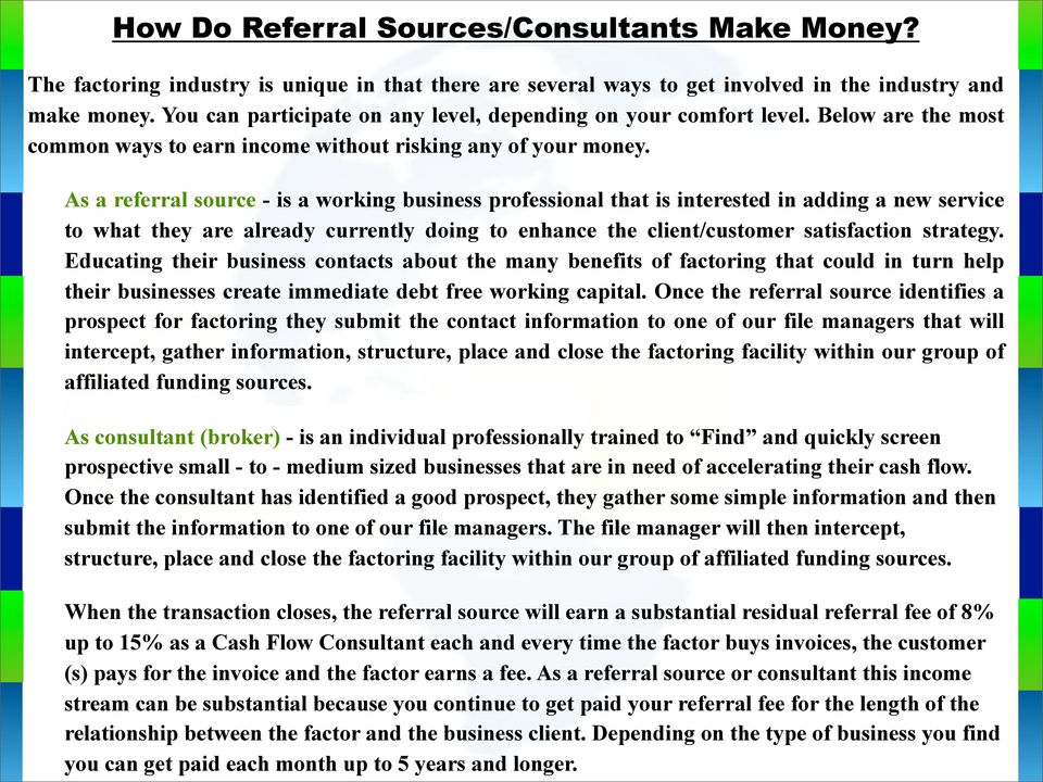 As a referral source - is a working business professional that is interested in adding a new service to what they are already currently doing to enhance the client/customer satisfaction strategy.