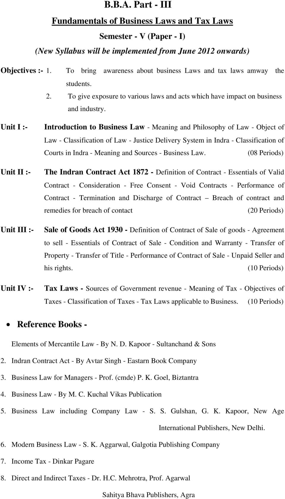 Unit I :- Unit II :- Unit III :- Unit IV :- Introduction to Business Law - Meaning and Philosophy of Law - Object of Law - Classification of Law - Justice Delivery System in Indra - Classification of