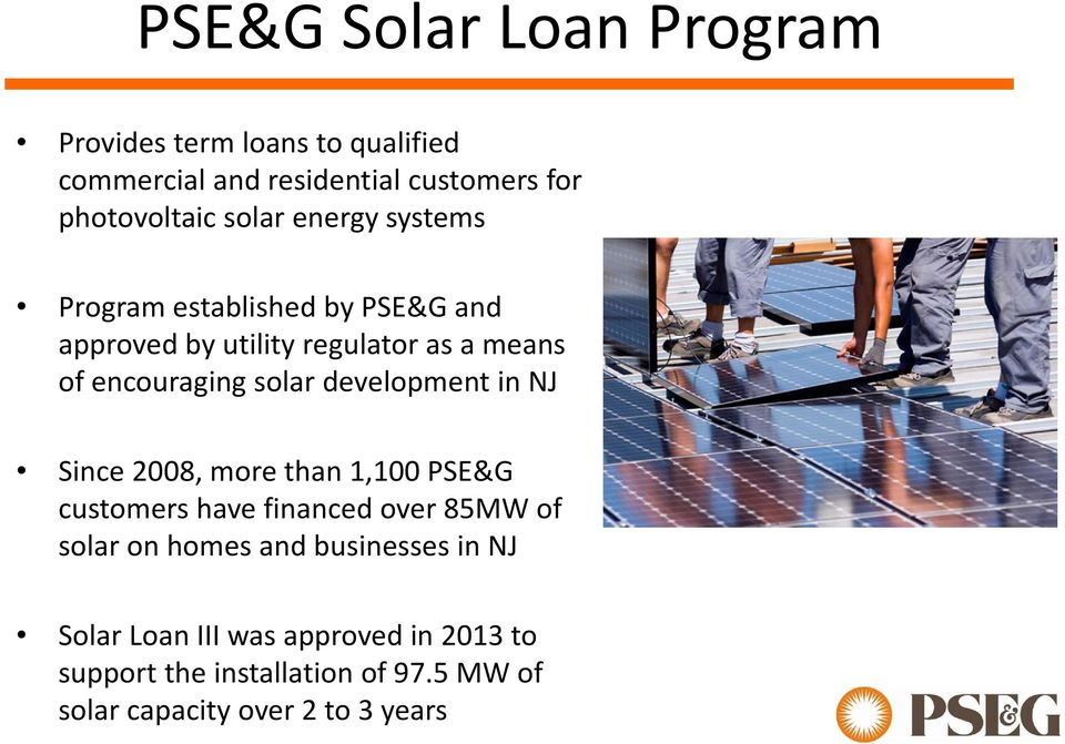 development in NJ Since 2008, more than 1,100 PSE&G customers have financed over 85MW of solar on homes and