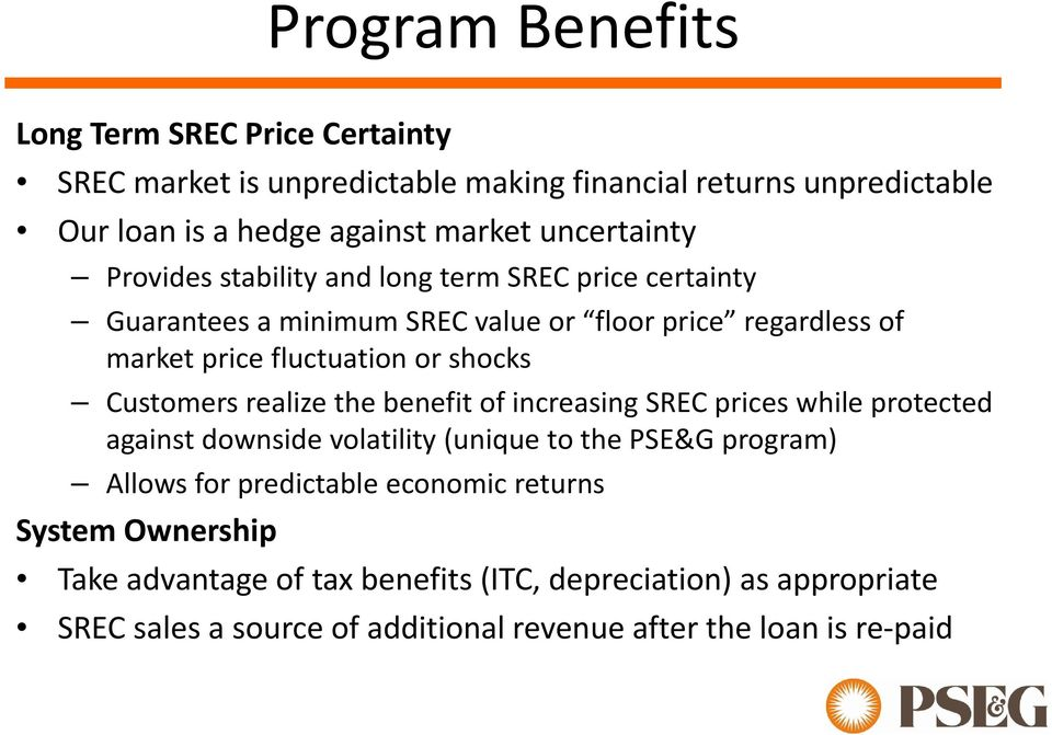 shocks Customers realize the benefit of increasing SREC prices while protected against downside volatility (unique to the PSE&G program) Allows for