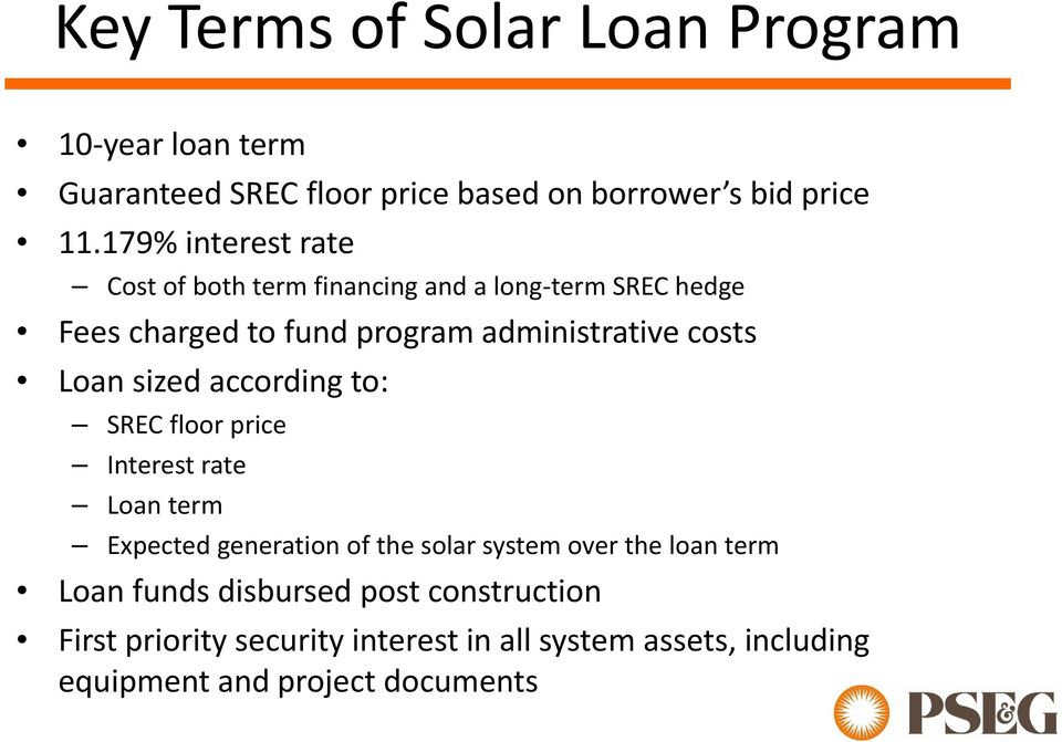 Loan sized according to: SREC floor price Interest rate Loan term Expected generation of the solar system over the loan