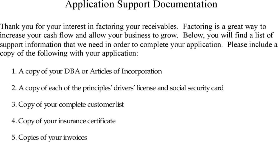 Below, you will find a list of support information that we need in order to complete your application.