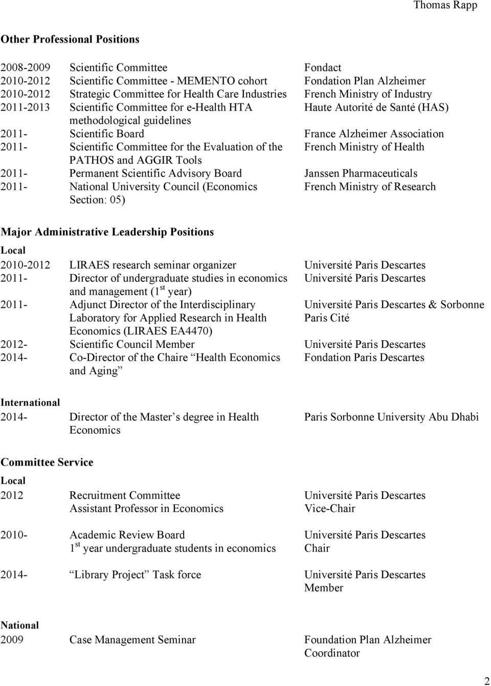 Scientific Committee for the Evaluation of the French Ministry of Health PATHOS and AGGIR Tools 2011- Permanent Scientific Advisory Board Janssen Pharmaceuticals 2011- National University Council