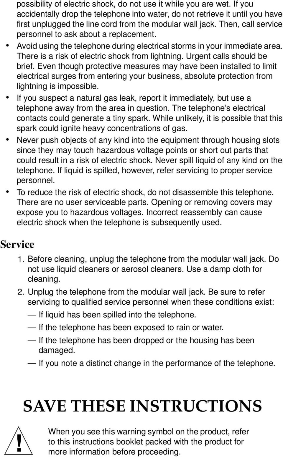 Avoid using the telephone during electrical storms in your immediate area. There is a risk of electric shock from lightning. Urgent calls should be brief.