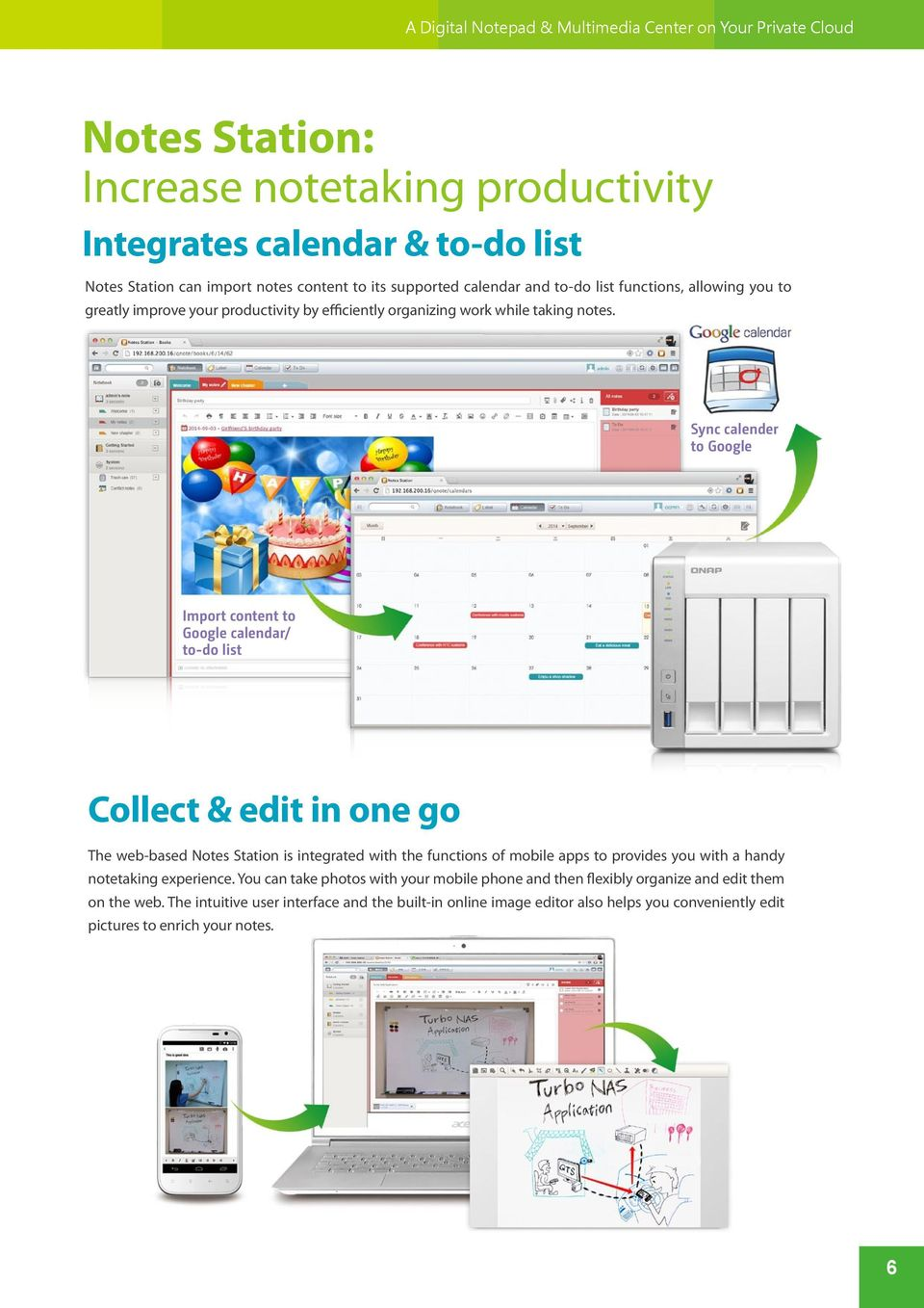 Sync calender to Google Import content to Google calendar/ to-do list Collect & edit in one go The web-based Notes Station is integrated with the functions of mobile apps to provides you with a