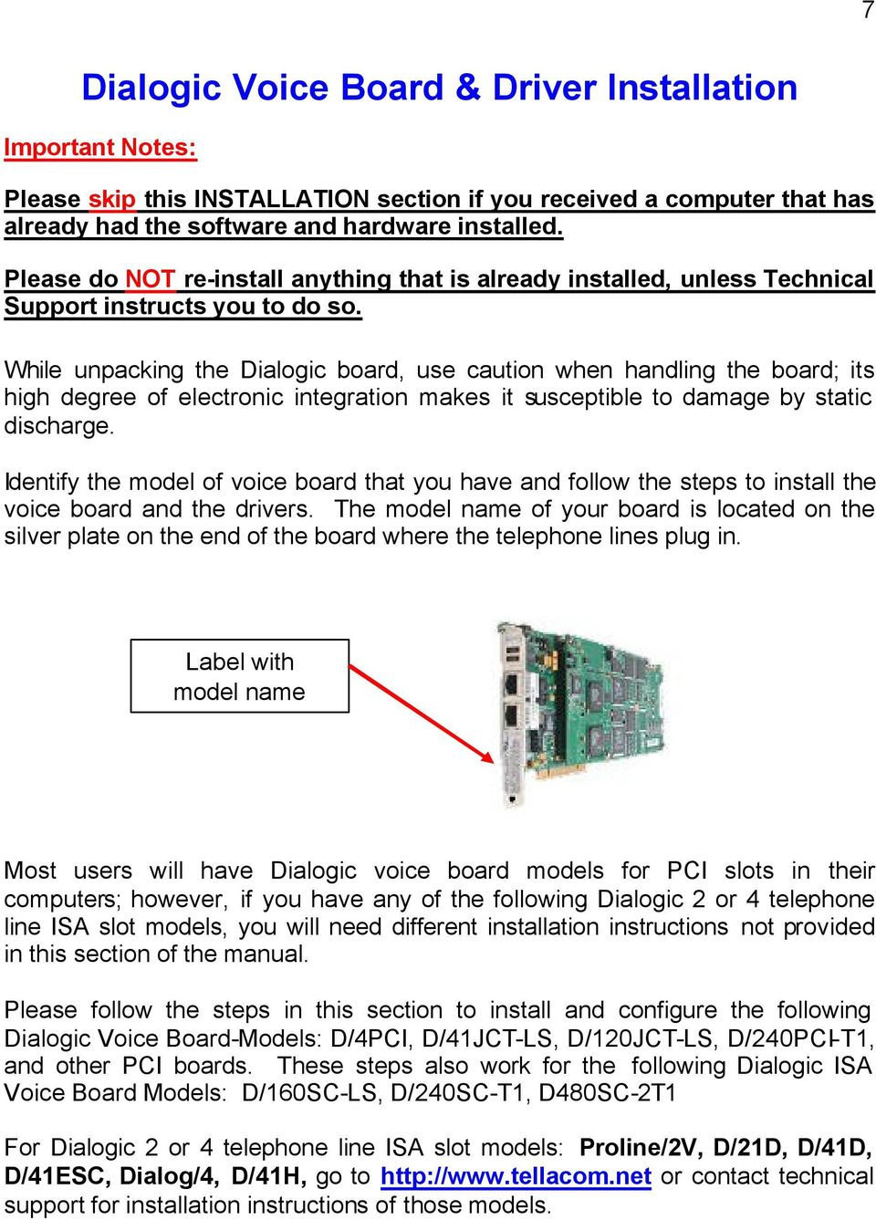 While unpacking the Dialogic board, use caution when handling the board; its high degree of electronic integration makes it susceptible to damage by static discharge.