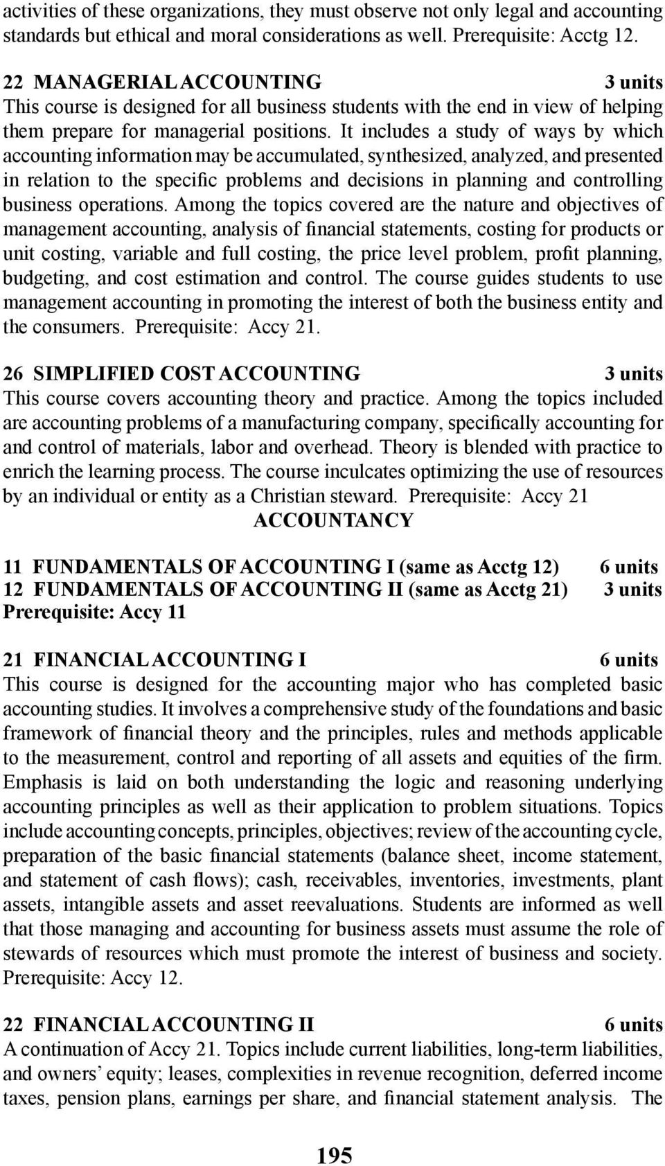 It includes a study of ways by which accounting information may be accumulated, synthesized, analyzed, and presented in relation to the specific problems and decisions in planning and controlling