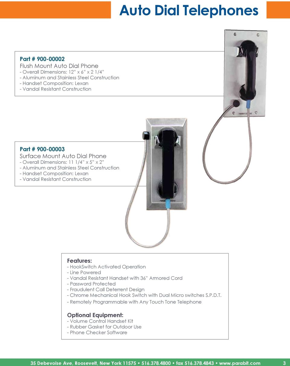 Operation - Line Powered - Vandal Resistant Handset with 36 Armored Cord - Chrome Mechanical Hook Switch with Dual Micro switches S.P.D.T.
