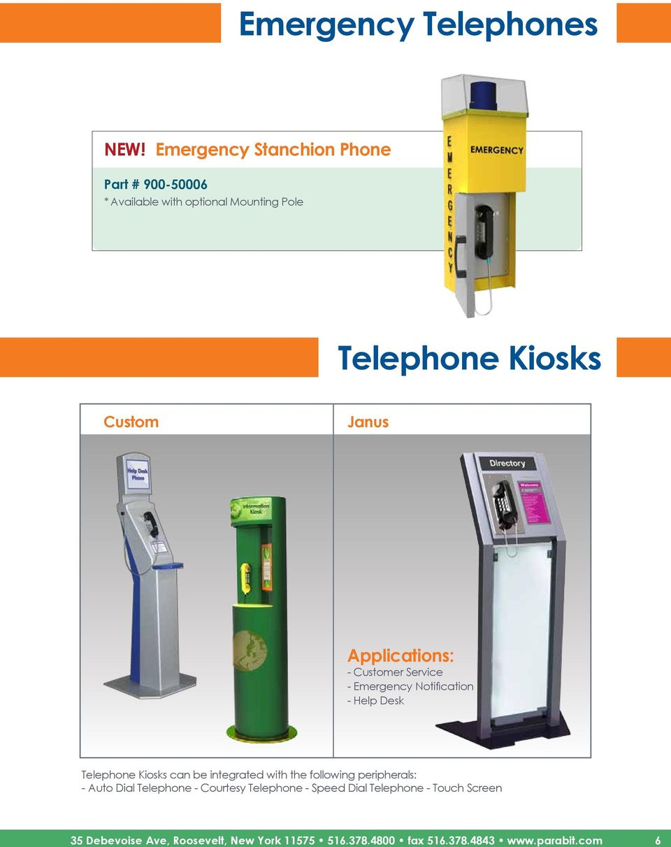 Janus Applications: - Customer Service - Emergency Notification - Help Desk Telephone Kiosks can be integrated