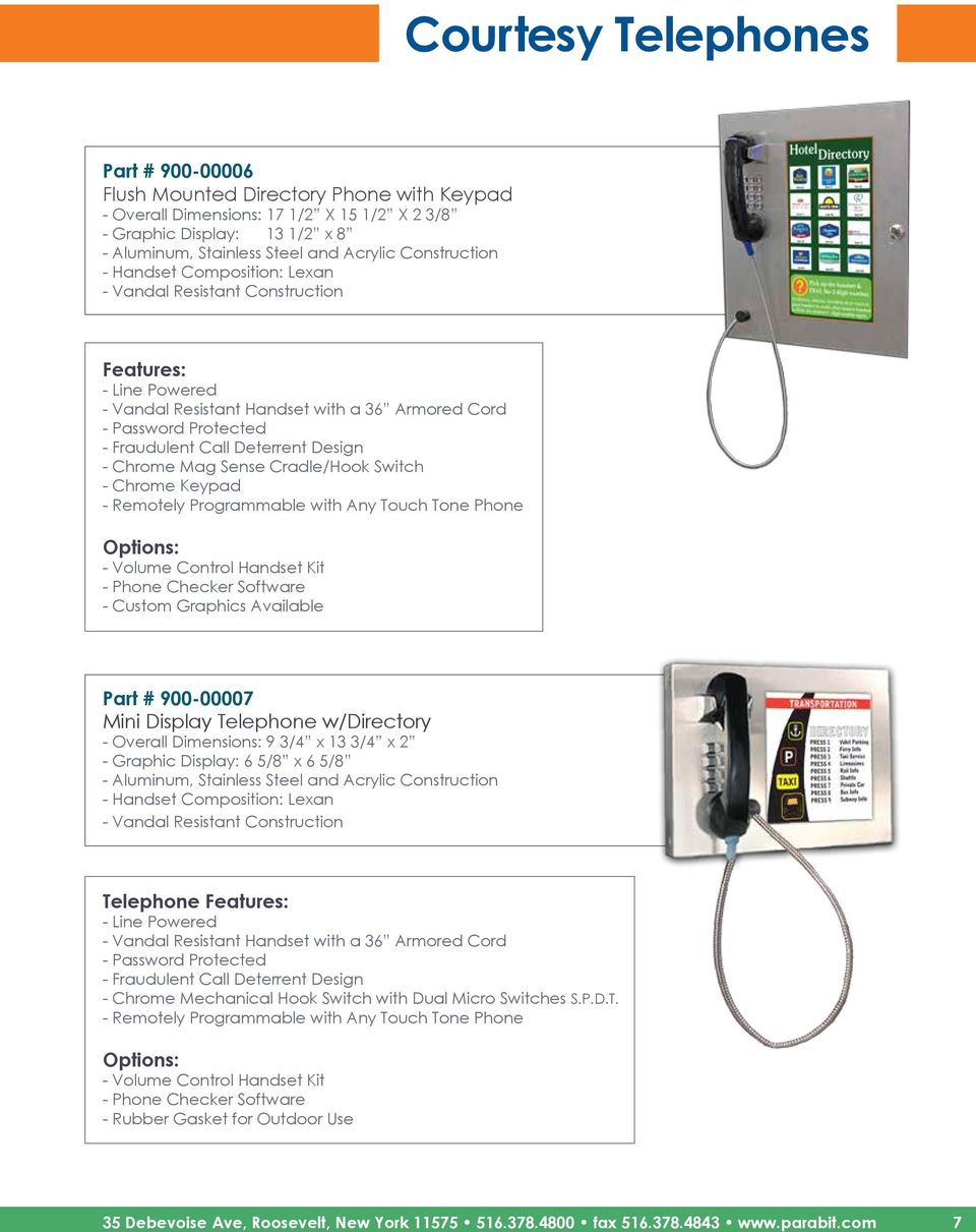 Any Touch Tone Phone Options: - Volume Control Handset Kit - Phone Checker Software - Custom Graphics Available Part # 900-00007 Mini Display Telephone w/directory - Overall Dimensions: 9 3/4 x 13