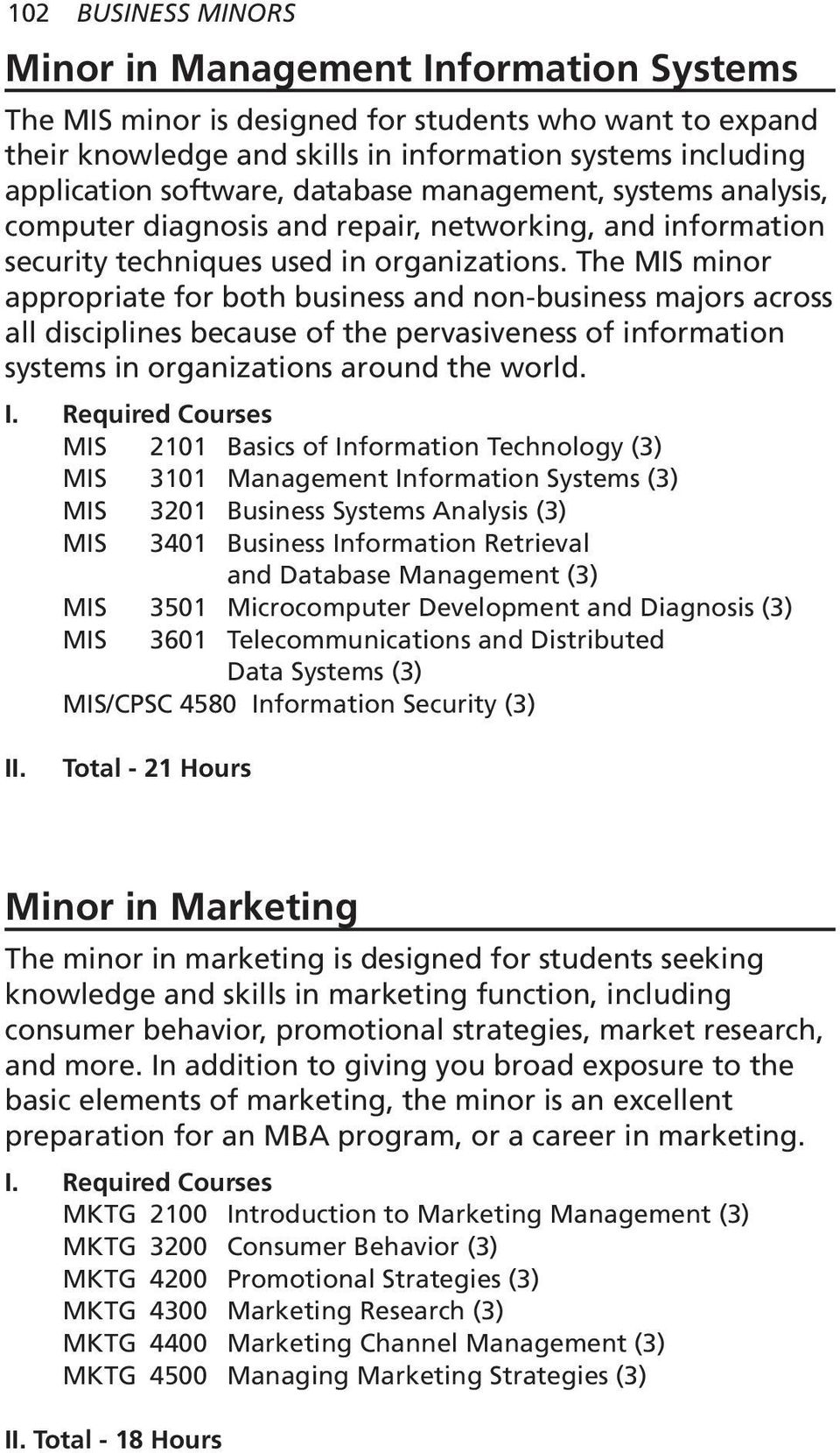 The MIS minor appropriate for both business and non-business majors across all disciplines because of the pervasiveness of information systems in organizations around the world.