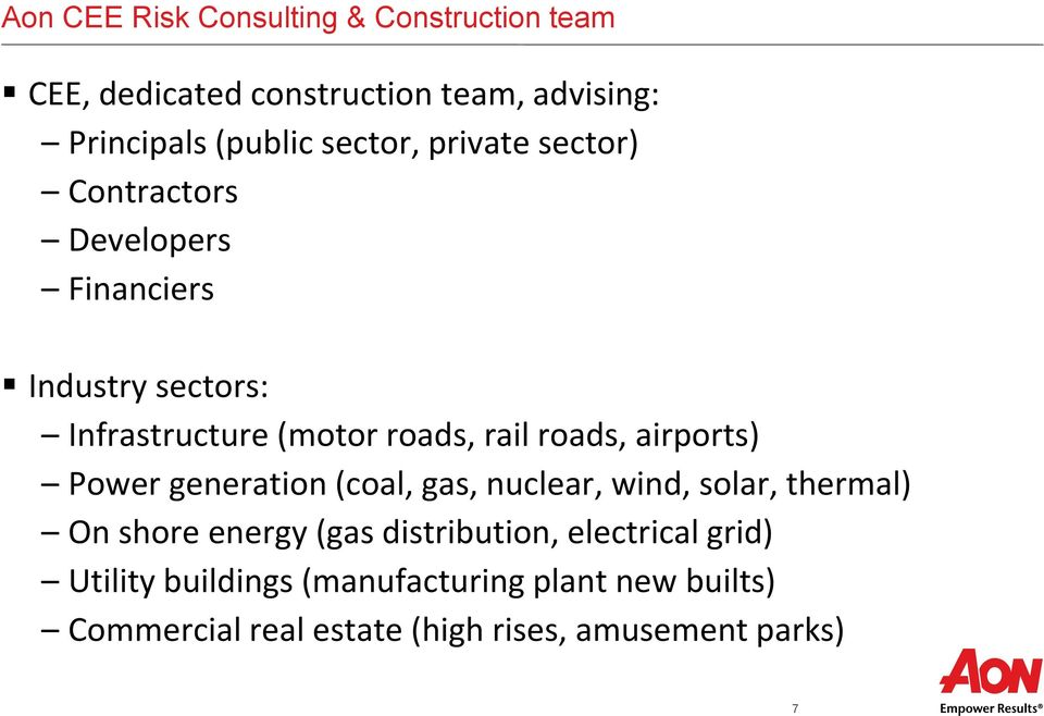 roads, airports) Power generation (coal, gas, nuclear, wind, solar, thermal) On shore energy (gas distribution,