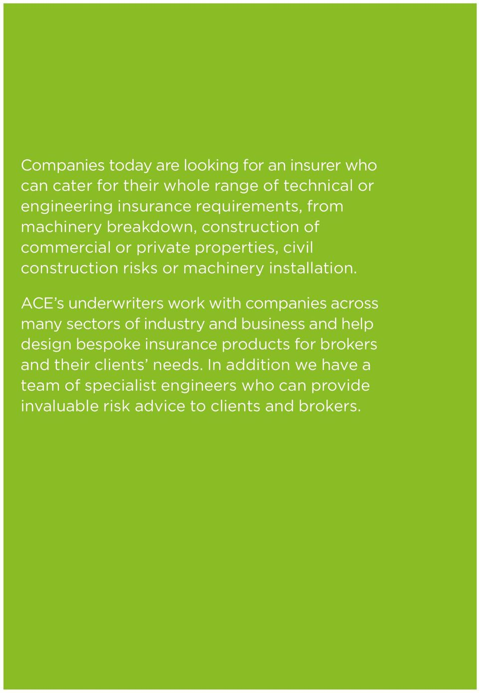 ACE s underwriters work with companies across many sectors of industry and business and help design bespoke insurance products for