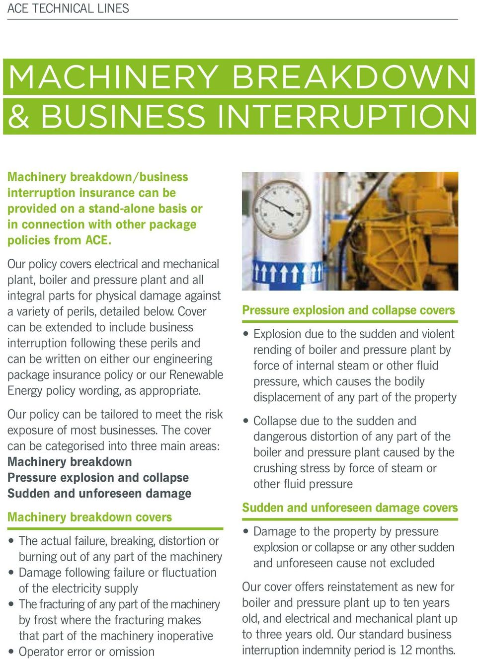Cover can be extended to include business interruption following these perils and can be written on either our engineering package insurance policy or our Renewable Energy policy wording, as