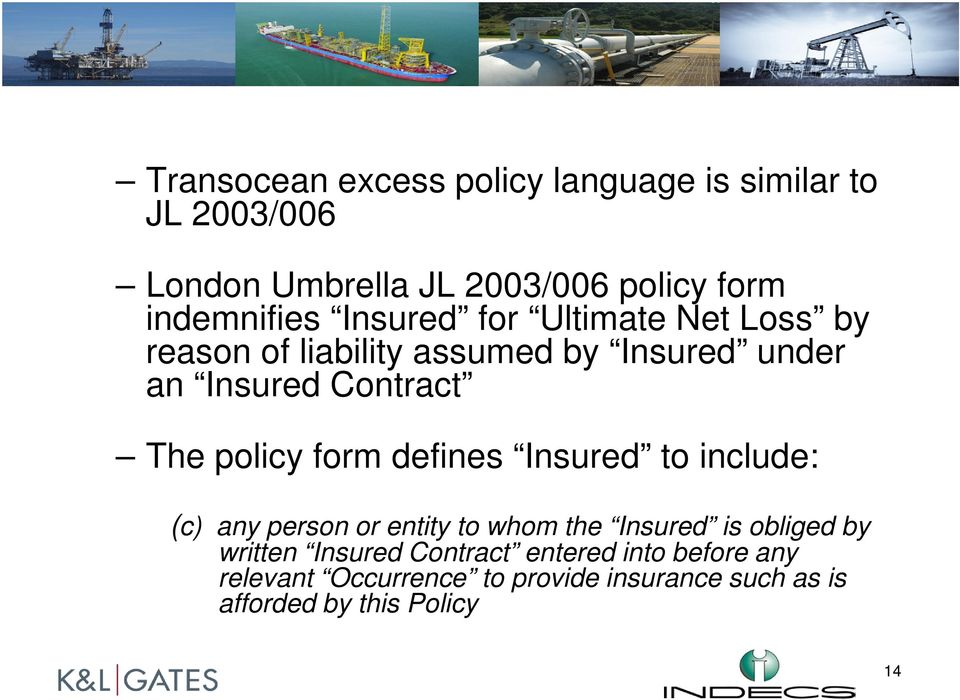 The policy form defines Insured to include: (c) any person or entity to whom the Insured is obliged by