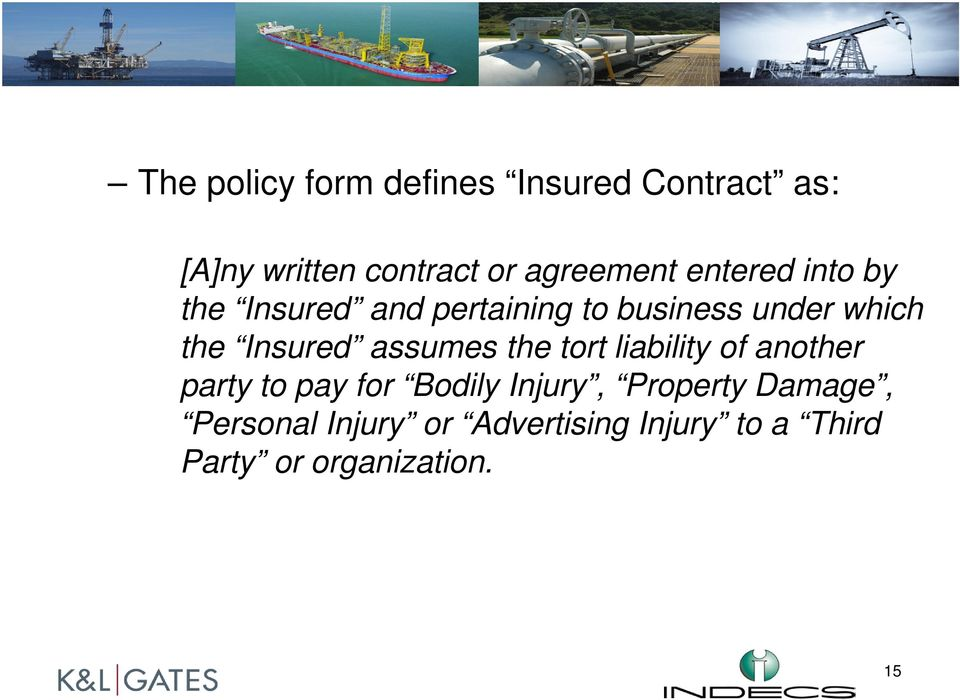 assumes the tort liability of another party to pay for Bodily Injury, Property