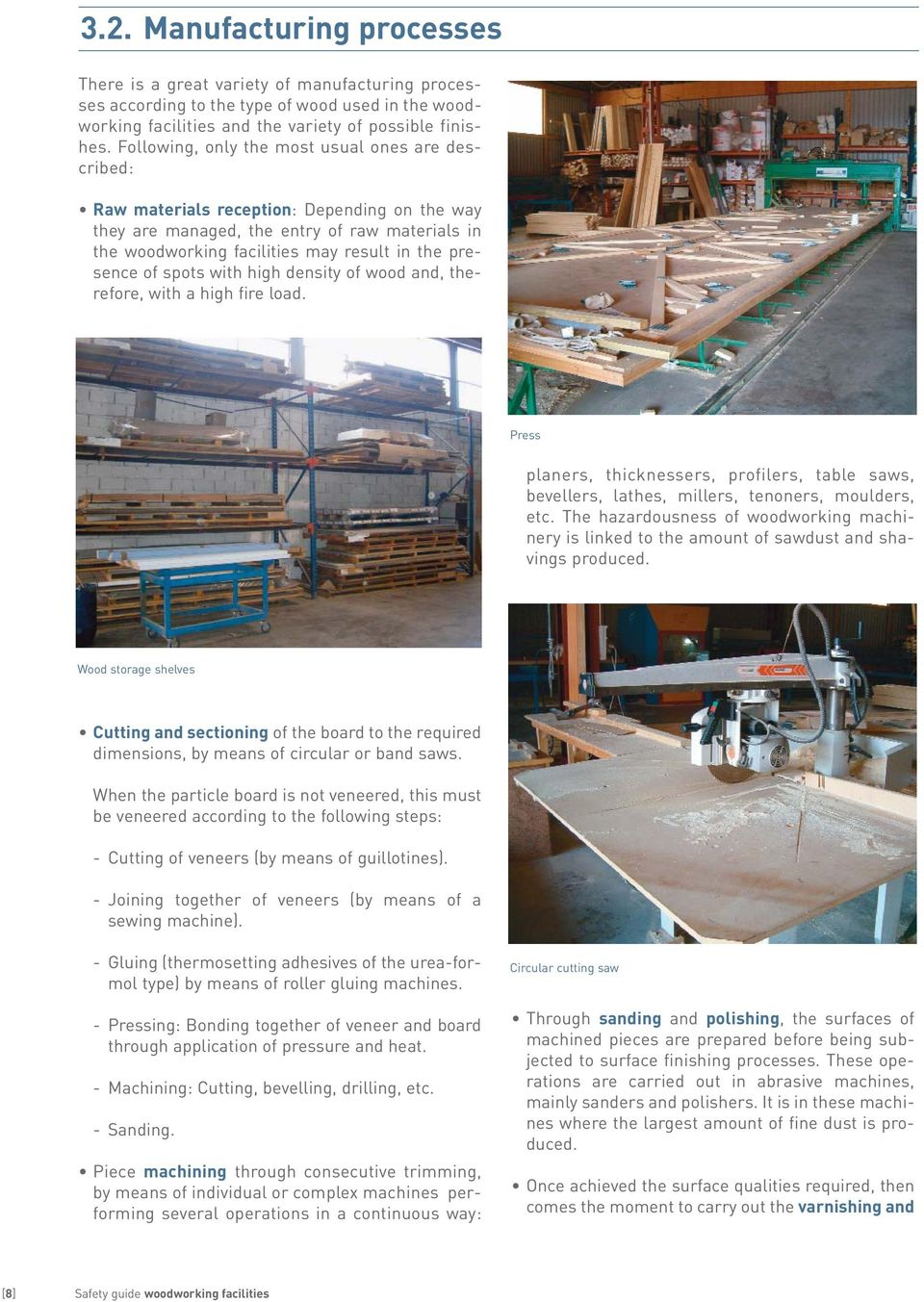 of spots with high density of wood and, therefore, with a high fire load. Press planers, thicknessers, profilers, table saws, bevellers, lathes, millers, tenoners, moulders, etc.