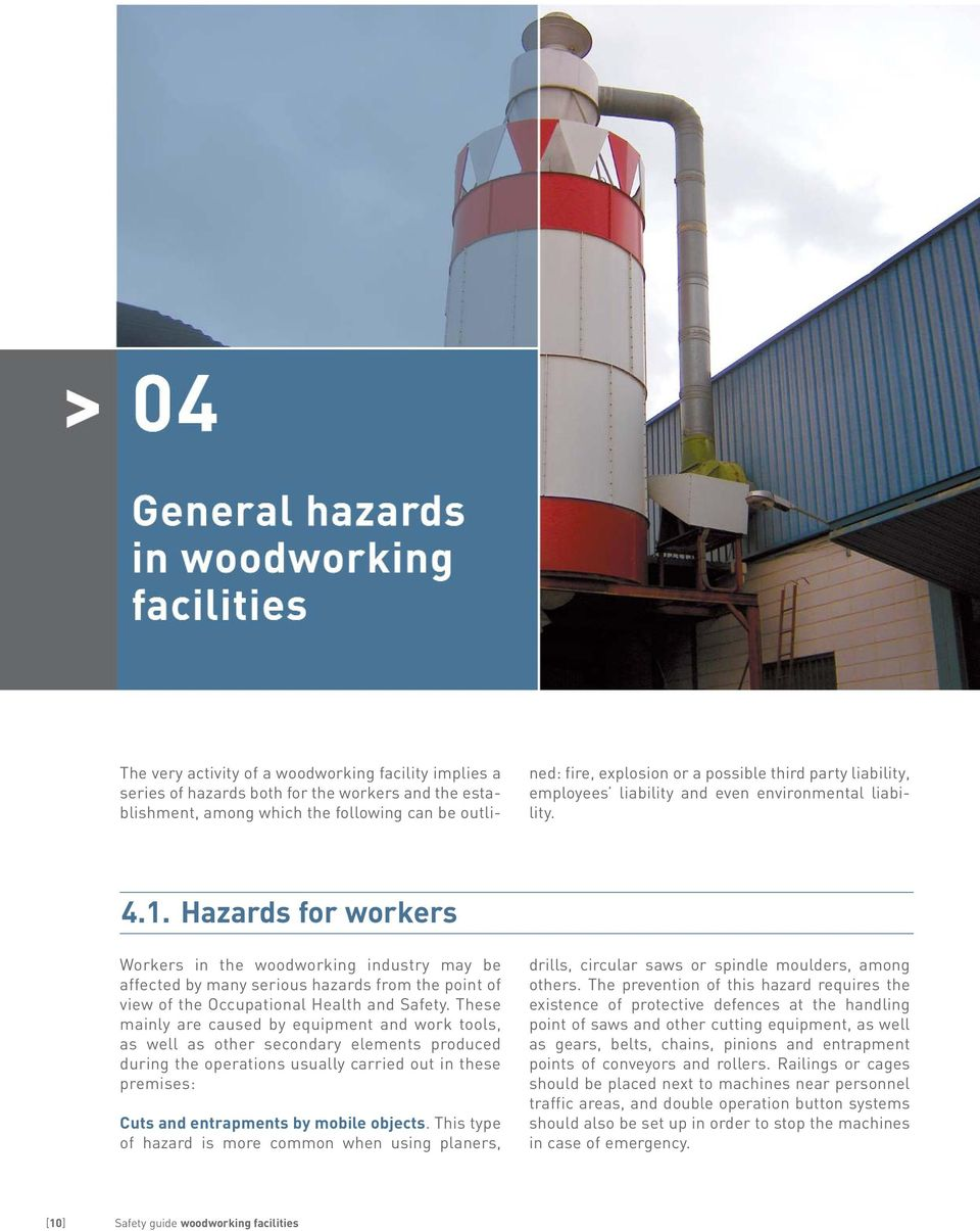 Hazards for workers Workers in the woodworking industry may be affected by many serious hazards from the point of view of the Occupational Health and Safety.