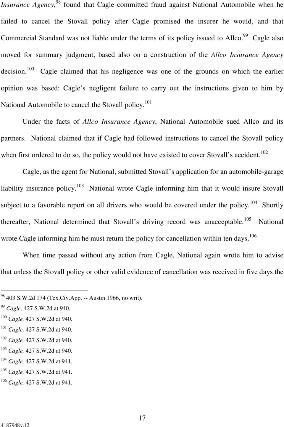100 Cagle claimed that his negligence was one of the grounds on which the earlier opinion was based: Cagle s negligent failure to carry out the instructions given to him by National Automobile to