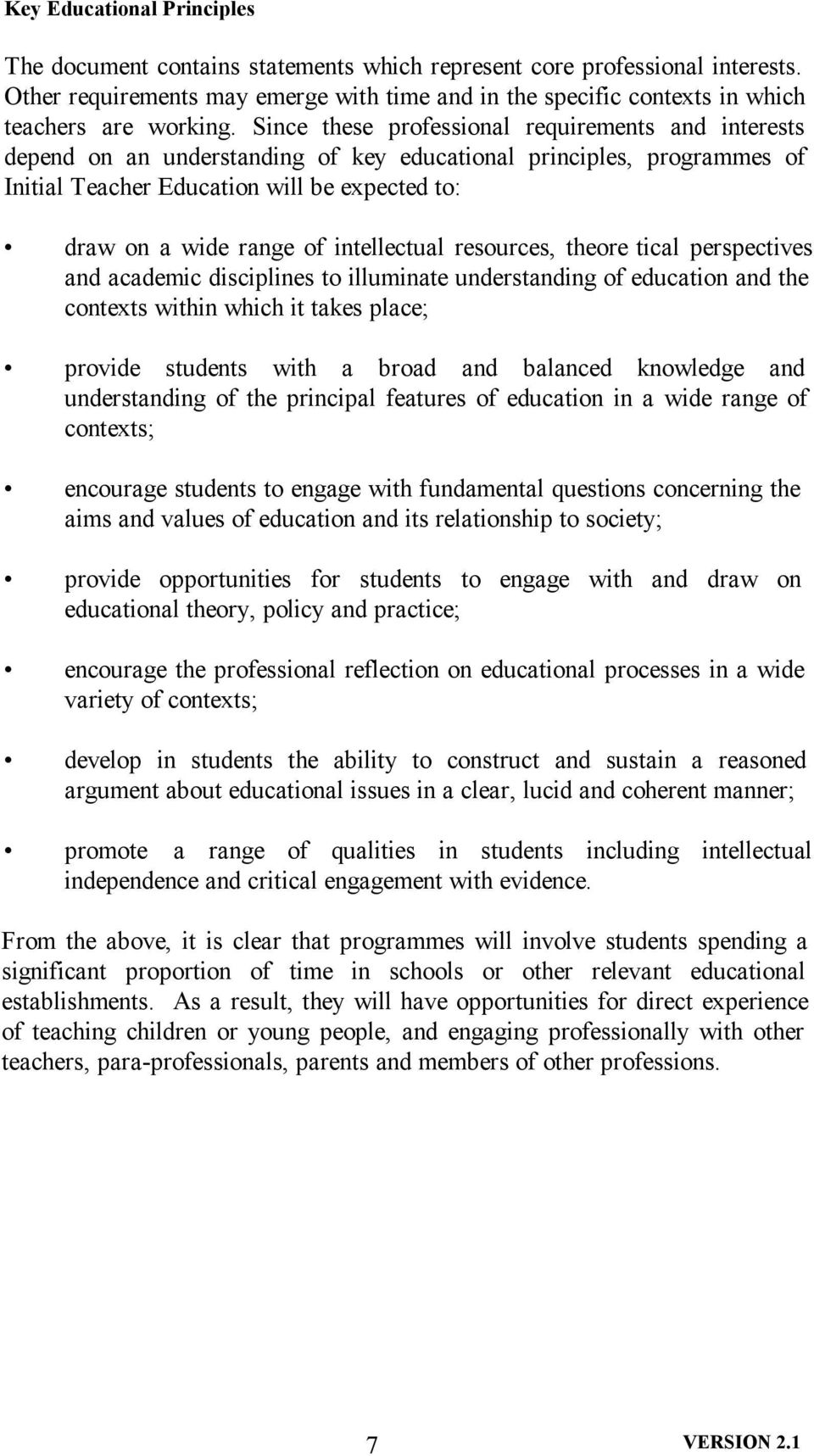 Since these professional requirements and interests depend on an understanding of key educational principles, programmes of Initial Teacher Education will be expected to: draw on a wide range of